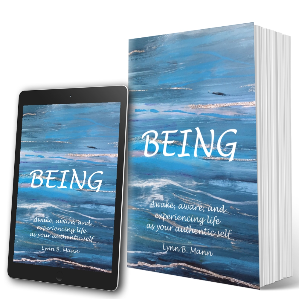 BEING: Awake, aware, and experiencing life as your authentic self by @LynnBMann1 @BEING_LBM @lovebookgroup #lovebookstours